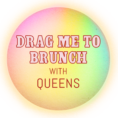 DRAG ME TO BRUNCH!